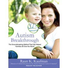 Autism Breakthrough: The Groundbreaking Method That Has Helped Families All over the World (AUDIO BOOK)